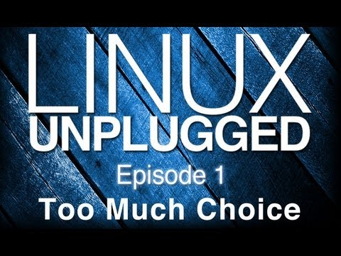 Too Much Choice   LINUX Unplugged 1