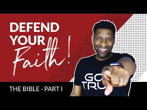 How to Defend Your Faith [The Bible - Part I]