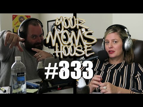 Your Mom's House Podcast - Ep. 333