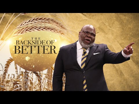 The Backside of Better - Bishop T.D. Jakes [January 19, 2020]