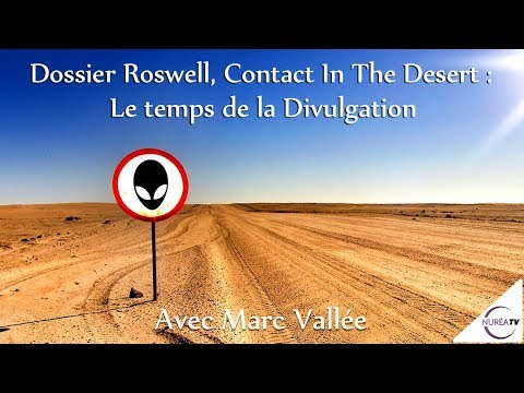 « Dossier Roswell, Contact In The Desert : Le temps de la Divulgation » avec Marc Vallée  NURÉA TV