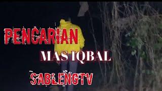 Waktu pencarian mas Iqbal #SABLENGTV