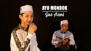 Ayo Mondok Voc Gus Azmi Official Clip Video | Full HD
