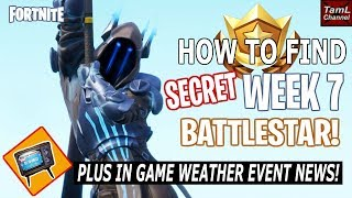 How to Find SECRET Week 7 BATTLESTAR + In Game Weather Event NEWS! (Fortnite Battle Royale Season 7)