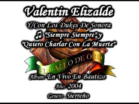 Siempre Que Me Emborracho y Quiero Charlar Con La Muerte - Valentin Elizalde Con Los Dukes De Sonora
