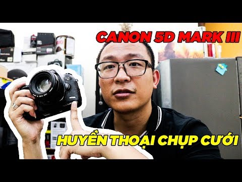 Canon 5D Mark 3 ✅ Chiến Binh Bất Khuất | 2019 Liệu Còn Đỉnh Kao - Máy ảnh Cũ Hà Nội