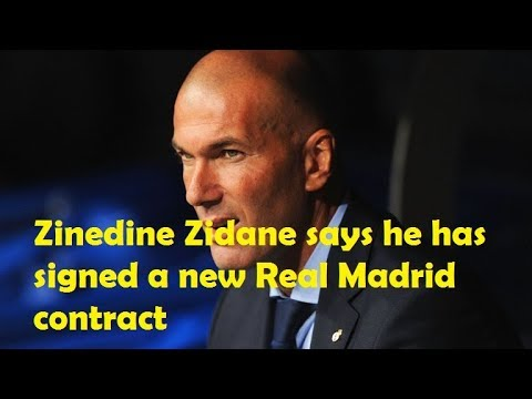 Zinedine Zidane says he has signed a new Real Madrid contract
