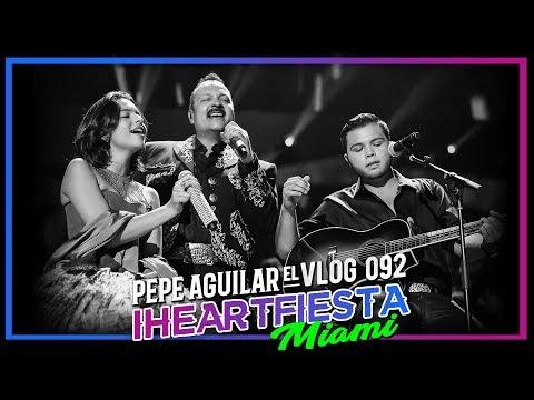 PEPE AGUILAR - EL VLOG 092 - #IHEARTFIESTA MIAMI