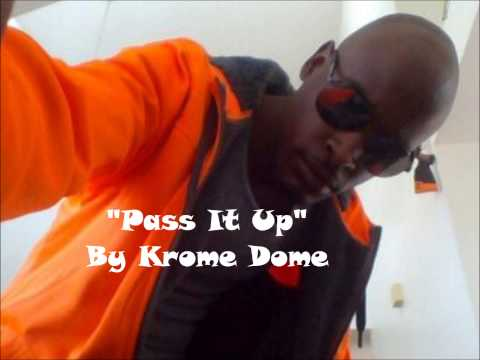 Pass It Up - By Krome Dome