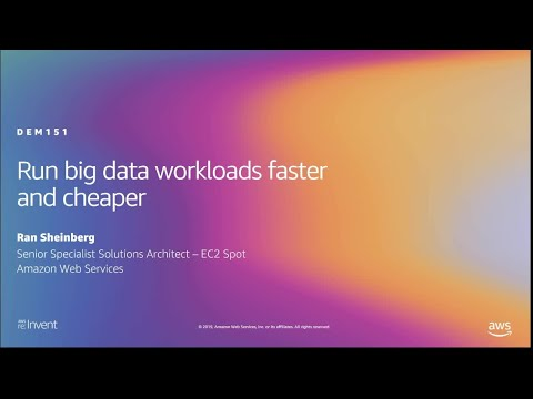 AWS re:Invent 2019: Run big data workloads faster and cheaper (DEM151)