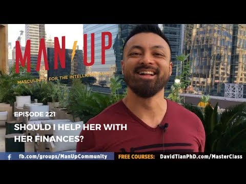 Should I Help Her With Her Finances? - The Man Up Show, Ep. 221