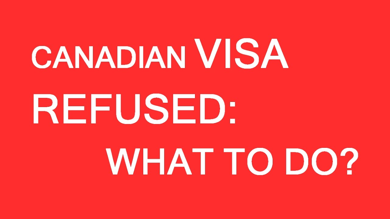 What To Do If Your Visa To Canada Has Been Rejected Youtube