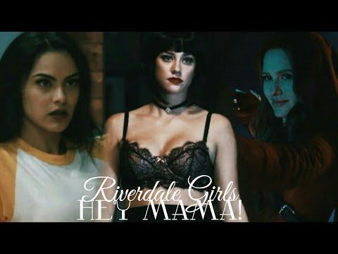 Riverdale Girls || Hey Mama
