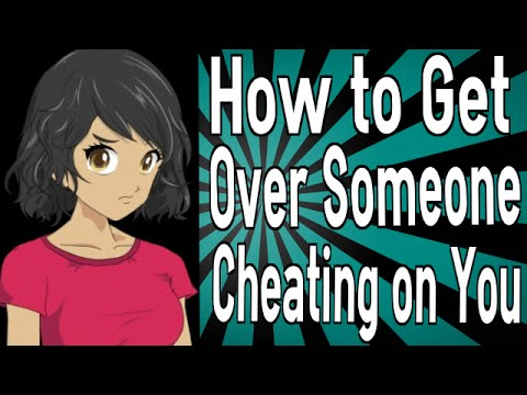How do you get over someone cheating