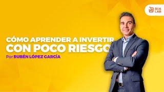 Cómo Aprender a Invertir con Poco Riesgo - Rubén López