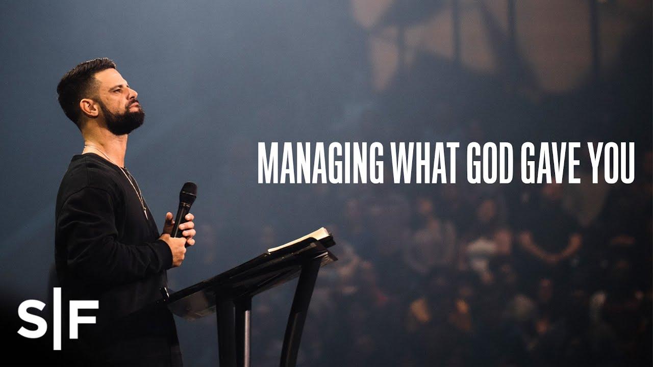 Managing What God Gave You | Pastor Steven Furtick