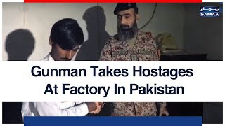 Gunman Takes Hostages At Factory In Pakistan | SAMAA TV | 8 August 2018