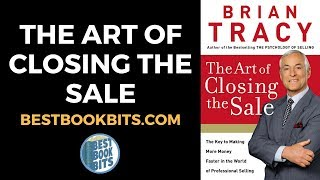 Brian Tracy: The Art of Closing The Sale Book Summary
