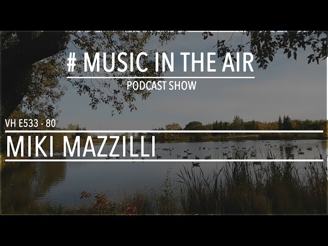 PodcastShow | Music in the Air VH E533 80 w/ MIKI MAZZILLI