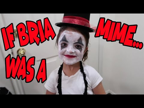 IF BRIA WAS A MIME for the day!