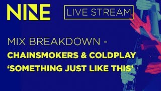 """Mix Breakdown - Chainsmokers & Coldplay - """"Something Just like This"""""""