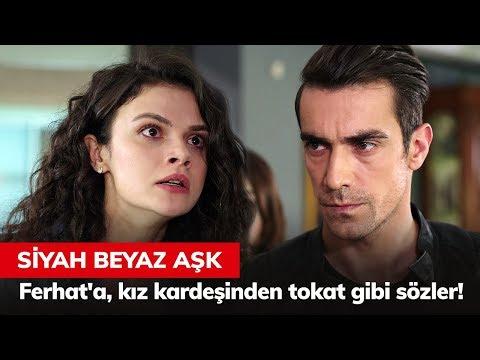 Ferhat'a, Kız Kardeşinden Tokat Gibi Sözler! - Siyah Beyaz Aşk 30. Bölüm