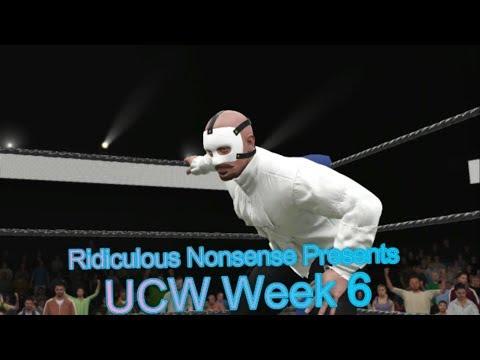 Ridiculous Nonsense's UCW Week 6