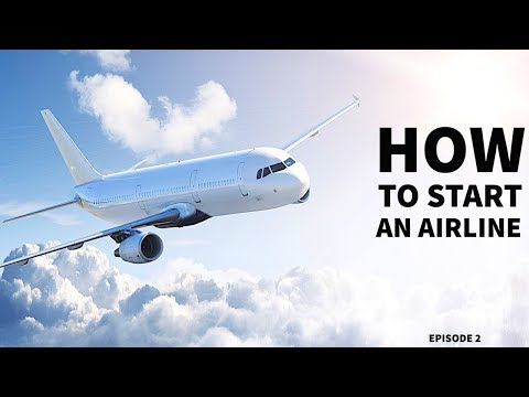 HOW TO START YOUR OWN AIRLINE | Episode 2