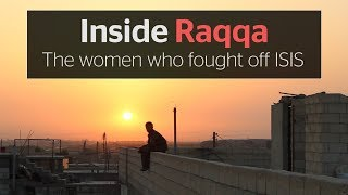 Inside Raqqa: The women who helped drive ISIS out of their