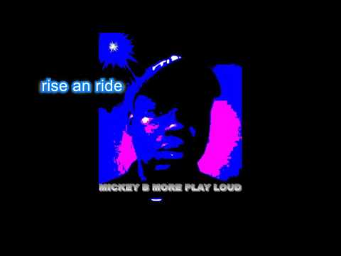 rise an ride   mickey b more play loud mp3