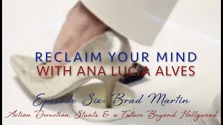 "EP7 Brad Martin for ""Reclaim Your Mind"" with Ana Lucia Alves"