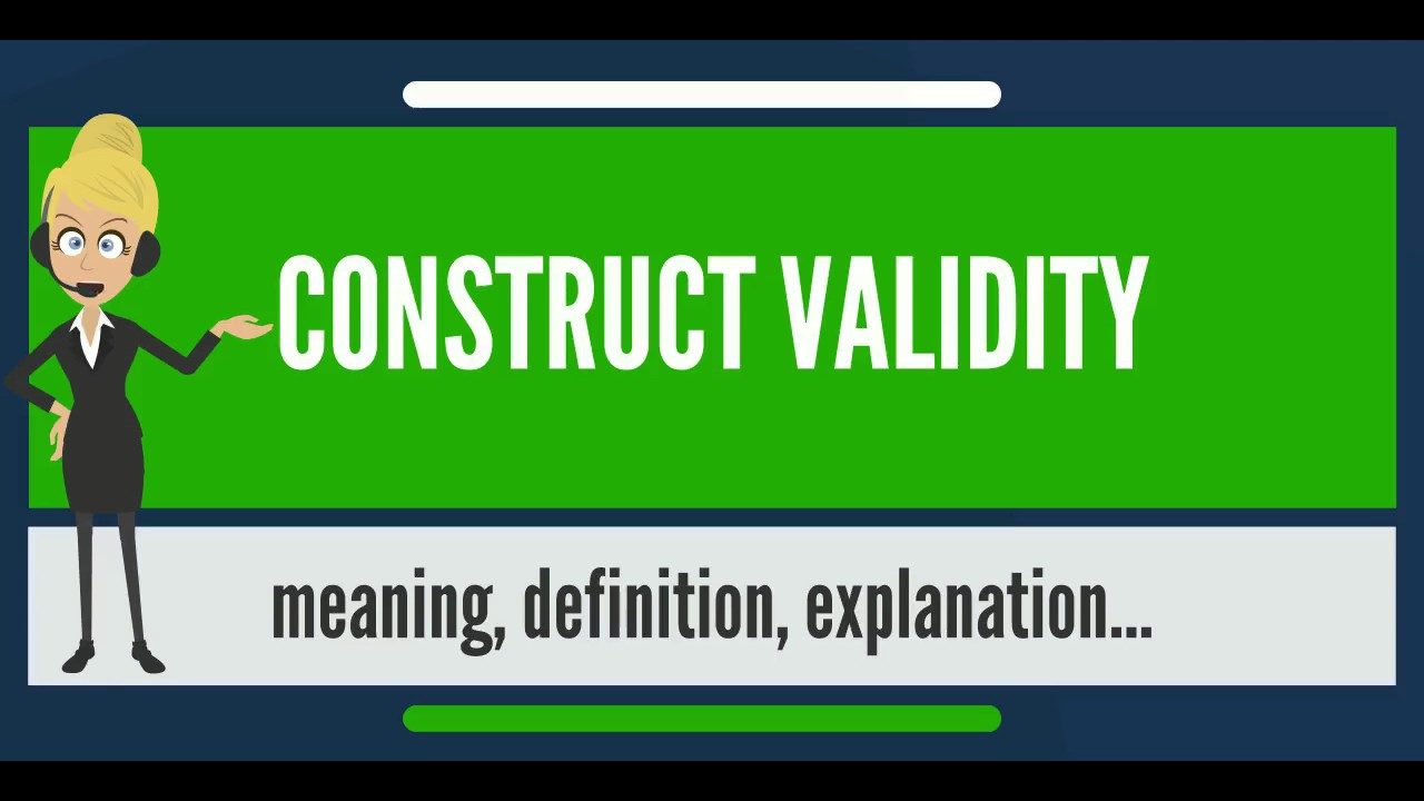 What Is Construct Validity What Does Construct Validity Mean