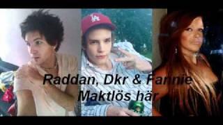 Raddan, Dkr & Fannie - Maktlös här