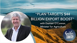 """Plan targets $44 billion export boost"" with Damien O'Connor, Minister for Agriculture"