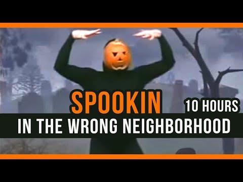 spookin in the wrong neighborhood 10 hours