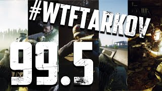 #WTFTARKOV 99.5 || Moments of Tarkov || Funny