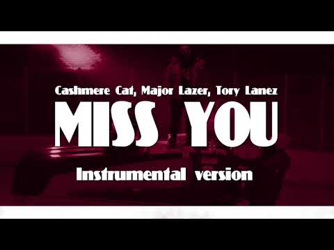 Cashmere Cat, Major Lazer, Tory Lanez - Miss You (INSTRUMENTAL)
