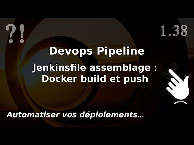 Pipeline Devops - 1.38. Jenkinsfile : DOCKER build et push