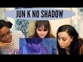 JUN K NO SHADOW REACTION || TIPSY KPOP REACTION