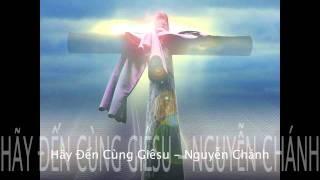 Hãy Đến Cùng Giêsu - Nguyễn Chánh