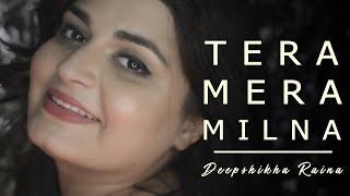 Tera Mera Milna (Reprise Version) Female Cover   Deepshikha Raina   Himesh Reshammiya   Apka Suroor