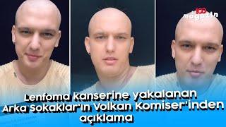 Lenfoma kanserine yakalanan Arka Sokaklar'ın Volkan Komiser'inden açıklama