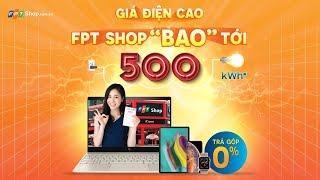 FPT Shop - Tháng này có gì HOT?   FPT Shop bao 500kWh điện