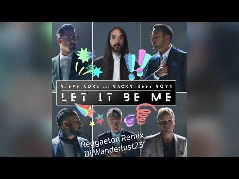 Let It Be Me - Backstreet Boys Ft Steve Aoki (Reggaeton Remix DJ Wanderlust23)