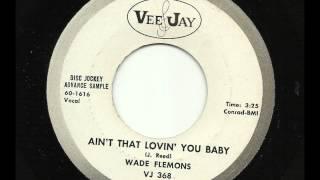 Wade Flemons - Ain't That Lovin' You Baby