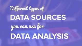 Different types of data sources you can use for Data Analysis