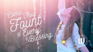 Come Thou Fount of Every Blessing - The W Duo (Lyndsey and Russell Wulfenstein)