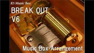 """BREAK OUT/V6 [Music Box] (Anime """"Fairy Tail"""" OP)"""