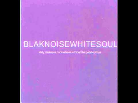 Blaknoisewhitesoul - Dirty Darkness