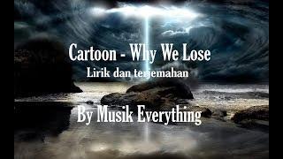 Cartoon -  Why We Lose lirik dan terjemahan